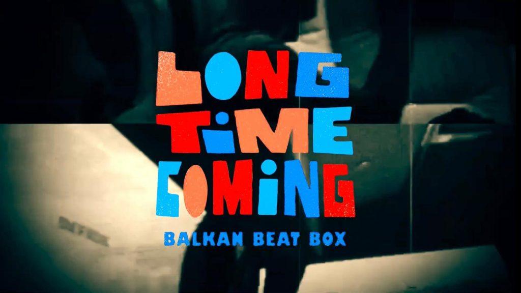 Balkan Beat Box publish Long Time Coming